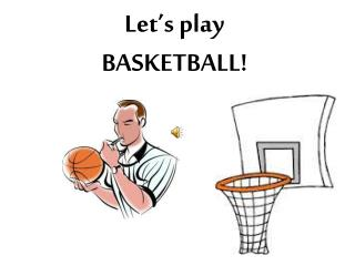 Let�s play  BASKETBALL!