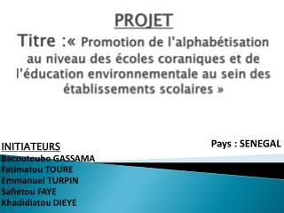 INITIATEURS Bacoutoubo GASSAMA  Fatimatou TOURE Emmanuel TURPIN Safiétou FAYE Khadidiatou DIEYE