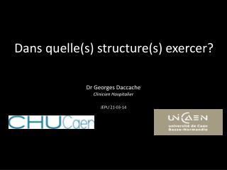 Dans quelle(s) structure(s) exercer?