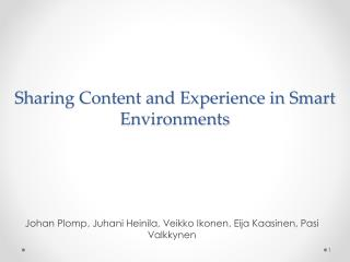 Sharing Content and Experience in Smart Environments