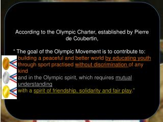 According to the Olympic Charter, established by Pierre de Coubertin ,