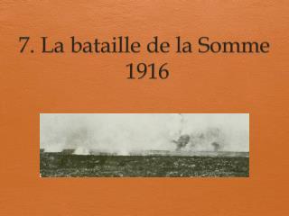 7. La bataille de la Somme  1916
