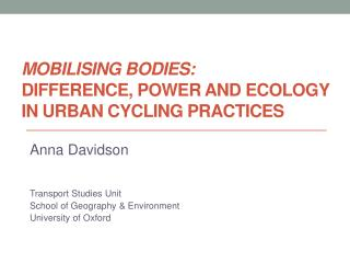 Mobilising  bodies:  difference , power  and ecology  in urban cycling practices