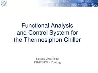 Functional Analysis  and Control System for  the Thermosiphon Chiller