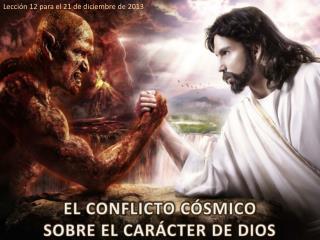 EL CONFLICTO C�SMICO SOBRE EL CAR�CTER DE DIOS