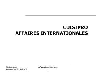 CUISIPRO AFFAIRES INTERNATIONALES