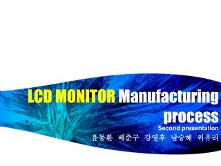 LCD MONITOR  Manufacturing process