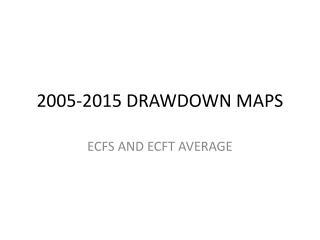 2005-2015  DRAWDOWN MAPS