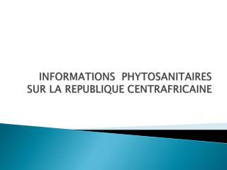 INFORMATIONS  PHYTOSANITAIRES  SUR LA REPUBLIQUE CENTRAFRICAINE