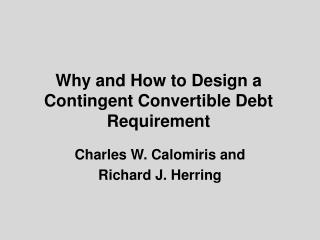 Why  and How to Design a Contingent Convertible Debt Requirement