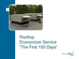 """Rooftop  Economizer Service """"The First 100 Days"""""""