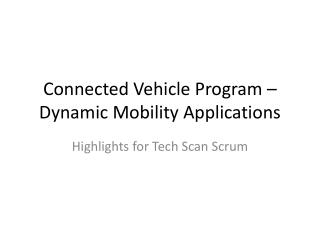 Connected Vehicle Program – Dynamic Mobility Applications