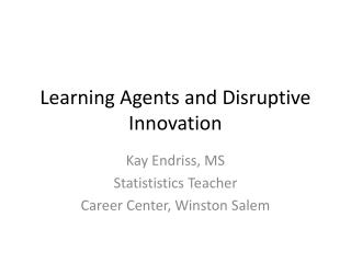 Learning Agents and Disruptive Innovation