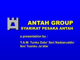ANTAH GROUP SYARIKAT PESAKA ANTAH