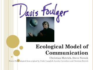 Ecological Model of Communication Christian Metrick, Steve Nowak