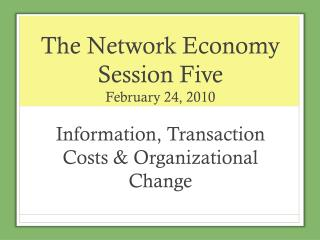 The Network Economy Session Five February 24, 2010
