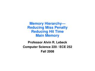 Memory Hierarchy— Reducing Miss Penalty Reducing Hit Time Main Memory