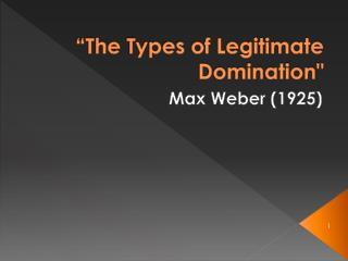 """""""The  Types  of Legitimate  Domination"""""""