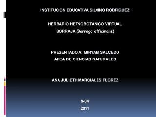 INSTITUCIÒN EDUCATIVA SILVINO RODRÌGUEZ HERBARIO HETNOBOTANICO VIRTUAL