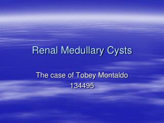 Renal Medullary Cysts