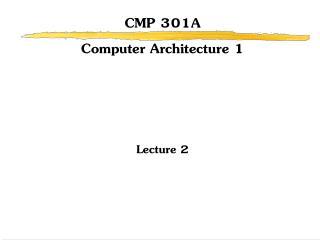 CMP 301A Computer Architecture 1 Lecture 2