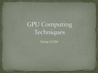 GPU Computing  Techniques