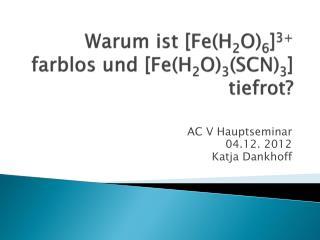 Warum ist [ Fe (H 2 O) 6 ] 3+  farblos und [ Fe (H 2 O) 3 (SCN) 3 ] tiefrot?