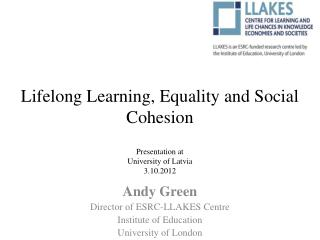 Lifelong Learning, Equality and Social Cohesion Presentation at  University of Latvia 3.10.2012
