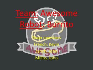 Team:  Awesome Robot : Burrito