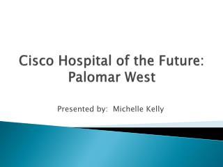 Cisco Hospital of the Future: Palomar West