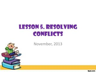 Lesson  5.  Resolving Conflicts
