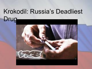 Krokodil : Russia's Deadliest Drug