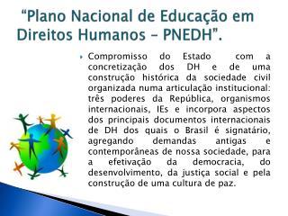 """""""Plano Nacional de Educação em Direitos Humanos – PNEDH""""."""