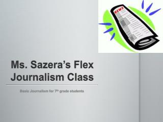 Ms.  Sazera's  Flex Journalism Class
