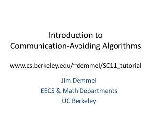 Introduction to  Communication-Avoiding  Algorithms www.cs.berkeley.edu /~ demmel /SC11_tutorial