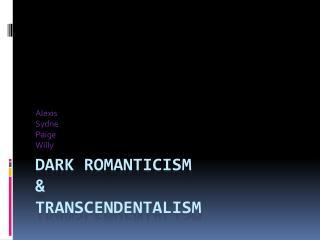 Dark Romanticism  & Transcendentalism