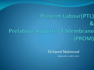 Preterm  Labour (PTL) & Prelabour  Rupture of Membrane (PROM)