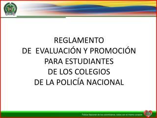 REGLAMENTO  DE  EVALUACIÓN Y PROMOCIÓN PARA ESTUDIANTES  DE LOS COLEGIOS  DE LA POLICÍA NACIONAL
