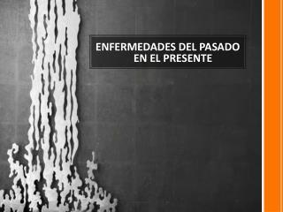 ENFERMEDADES DEL PASADO EN EL PRESENTE