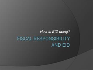 Fiscal Responsibility and EID