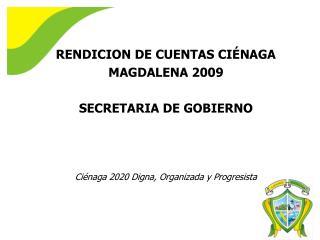 RENDICION DE CUENTAS CIÉNAGA MAGDALENA  2009 SECRETARIA DE GOBIERNO