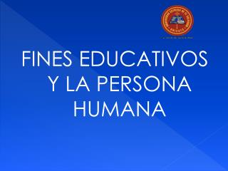 FINES EDUCATIVOS Y LA PERSONA HUMANA
