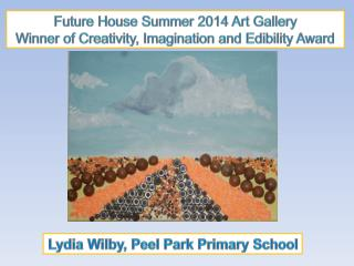 Future House Summer 2014 Art Gallery Winner of Creativity, Imagination and Edibility Award