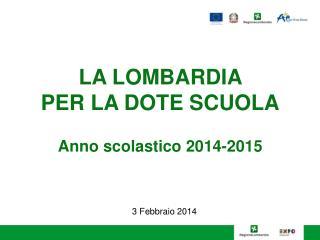 LA LOMBARDIA  PER LA DOTE SCUOLA Anno scolastico 2014-2015