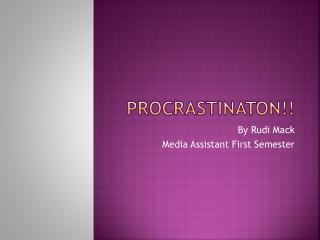 Procrastinaton !!