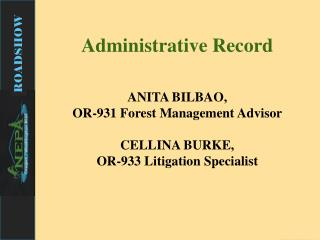 Administrative Record ANITA BILBAO,  OR-931 Forest Management Advisor CELLINA BURKE,