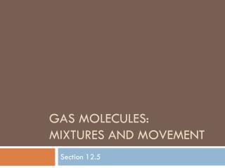 Gas Molecules:   Mixtures and movement