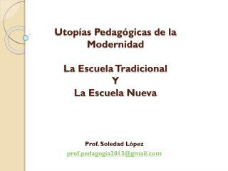 Utopías Pedagógicas de la Modernidad La Escuela Tradicional Y  La Escuela  Nueva