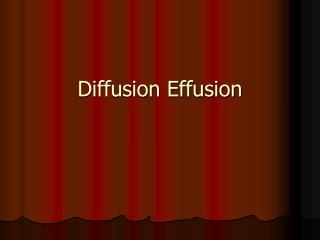 Diffusion Effusion