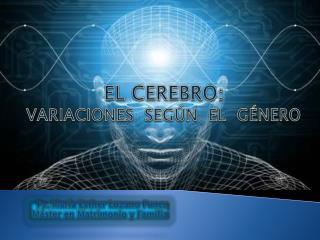 EL CEREBRO:  VARIACIONES  SEGÚN  EL  GÉNERO
